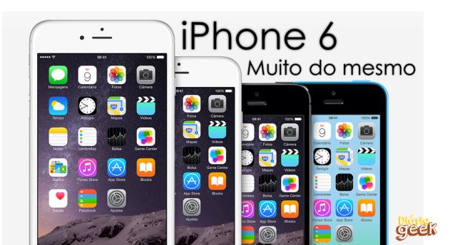 iPhone 6 - MUITO DO MESMO