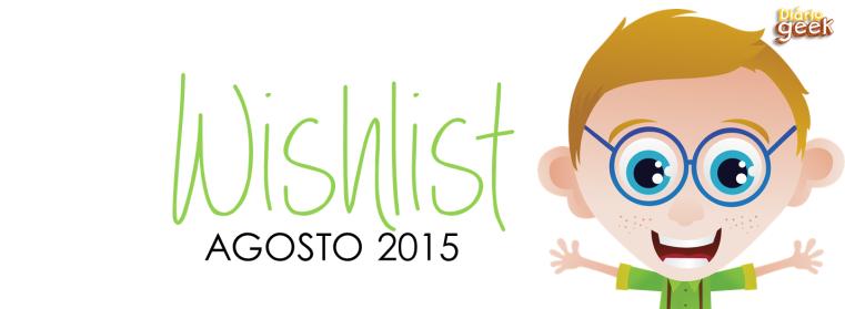 TOPO - Wishlist Agosto 2015